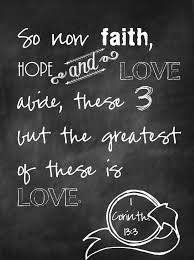 Love And Faith Quotes So now faith hope and love abide these 100 but the greatest of these 29