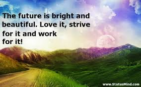 Beautiful Images With Nice Quotes Best of The Future Is Bright And Beautiful Love It StatusMind