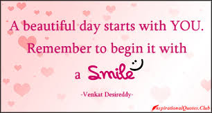 Inspirational Quotes For A Beautiful Day Best Of A Beautiful Day Starts With YOU Remember To Begin It With A Smile
