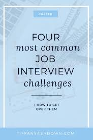 best ideas about second interview questions nd 4 job interview challenges how to get over them tiffany ashdown