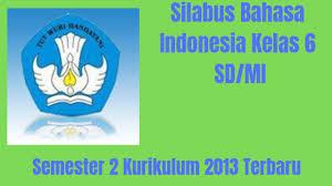 Maybe you would like to learn more about one of these? Silabus Bahasa Indonesia Kelas 6 Sd Mi Semester 2 Kurikulum 2013 Terbaru Pelajaran Guru Pelajaran Guru