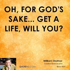 William Shatner Quotes QuoteHD Gorgeous Get A Life