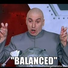 "balanced"" - dr. evil quote 