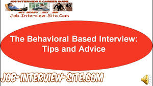 Behavioral Based The Behavioral Based Interview Tips And Advice Youtube