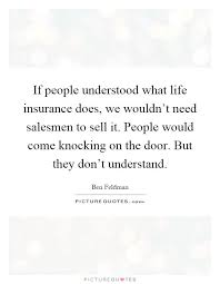 if people understood what life insurance does we wouldn t need smen to
