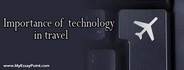 importance of technology in travel my essay point technology importance in travel