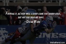 Good Football Quotes Inspiration Oscar Wilde Quote Football Is All Very Well A Good Game For Rough