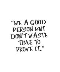 Good Person Quotes Magnificent You Don't Need To Prove Yourself Are A Good Person Your Daily