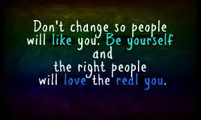 Quotes About To Be Yourself Best Of Don't Change So People Will Like You Be Yourself The Right People