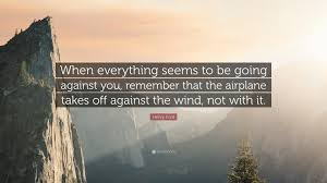 henry ford quotes airplane. Fine Ford Henry Ford Quote U201cWhen Everything Seems To Be Going Against You Remember  That For Quotes Airplane O