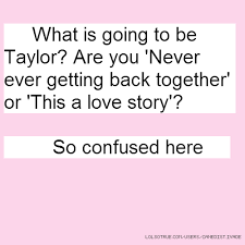 Getting Back Together Quotes Awesome What Is Going To Be Taylor Are You 'Never Ever Getting Back
