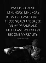 I Have A Dream Quotes New Quotes We All Work Hard Because We Have Dreams And Goals And Those