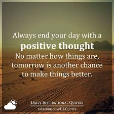 Always End Your Day With A Positive Thought No Matter How Things Beauteous Daily Inspirational Thoughts