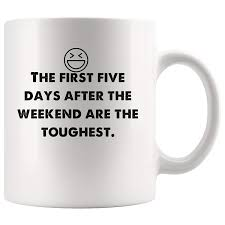 Amazoncom First Five Days After Weekend Are Toughest Funny Mugs
