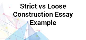 strict vs loose construction essay sample net blog strict vs loose construction