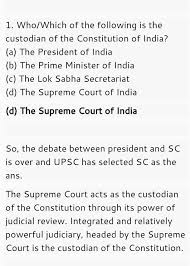 who is the real guardian of the n constitution is it the  and yes upsc regarded supreme court as the custodian of constitution and gave a rest to the debate here is the screenshot i am attaching