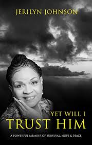 Yet Will I Trust Him : A Powerful Memoir of Survival, Hope & Peace ...
