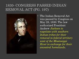 indian removal act andrew jackson. Contemporary Indian 1830 Congress Passed Indian Removal Act PG 197 Intended Removal Act Andrew Jackson A