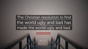 "Nietzsche Christianity Quotes Best of Friedrich Nietzsche Quote ""The Christian Resolution To Find The"