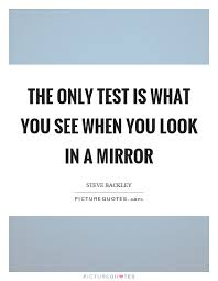 Look In The Mirror Quotes Impressive When You Look In The Mirror Quotes