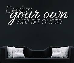 Small Picture Make Your Own Quote Custom Design Wall Sticker Personalised