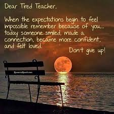 Dear Tired Teachers Teacher Inspiration Pinterest Teacher Best Best Teacher Quotes