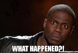 What happened?! meme - Kevin Hart The Hell (29923) | Memes Happen via Relatably.com