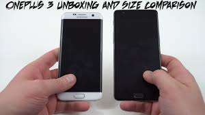 one plus one size oneplus 3 unboxing and size comparison vs s7 edge iphone 6s youtube