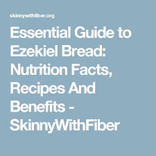 essential guide to ezekiel bread nutrition facts recipes and benefits skinnywithfiber