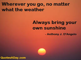 Wherever You Go No Matter What The Weather Quotes A Day Gorgeous Weather Quotes