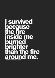 Does The Period Go Inside The Quotes 16 Stunning The Fire Inside Me Burns Brighter Than The Fire Around Me GET