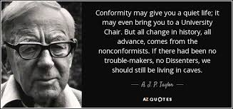 Conformity Quotes Classy A J P Taylor Quote Conformity May Give You A Quiet Life It May