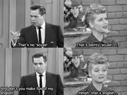 I Love Lucy Quotes Cool Ricky That's No 'scuse Lucy That's Plenty 'scuse Ricky And Don
