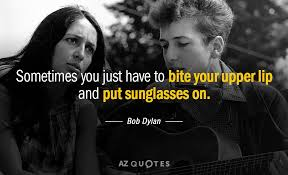 Bob Dylan Quotes Interesting Bob Dylan Quote Sometimes You Just Have To Bite Your Upper Lip And