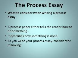 the process essay process ppt video online  the process essay what to consider when writing a process essay