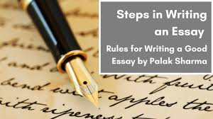 steps in writing an essay rules for writing a good essay by  steps in writing an essay rules for writing a good essay by palak sharma
