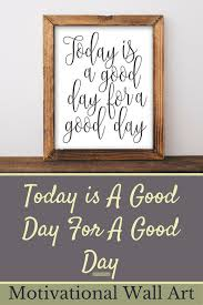 inspirational wall art for office. Motivational Wall Art, Today Is A Good Day For Day, Black And White Office Decor Typography Inspirational Quote Printable Art T