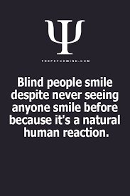 Blind People Smile Informative Pinterest Psychology Best Informative Wise Quotes
