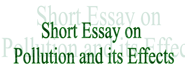 essay and letter writing short essay on pollution and its effect essay on pollution and its effects