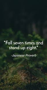 Fall Seven Times And Stand Up Eight Japanese Proverb Success