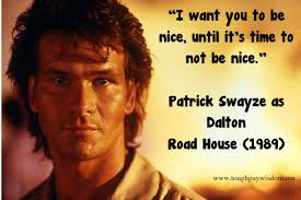 Roadhouse Quotes Best I Want You To Be Nice Until It's Time To Not Be Nice Tough Guy