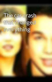The car crash that changed everything - VictorianAri1234 - Wattpad