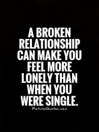 Broken Relationship Quotes Impressive A Broken Relationship Can Make You Feel More Lonely Than When You