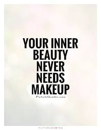 Your Inner Beauty Quotes Best of Your Inner Beauty Never Needs Makeup Picture Quotes Beauty