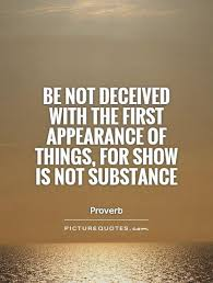 Be Not Deceived With The First Appearance Of Things For Show Is Not Beauteous Deception Quotes