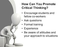 Critical thinking skills are what we want our students to develop  Without  these skills we