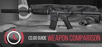 Cs Go The Ultimate Weapon Comparison Clutchround Com