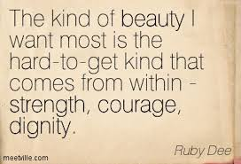 Quotes About Inner Strength And Beauty Best of QuotationRubyDeedignitystrengthcourageinspirationalbeauty