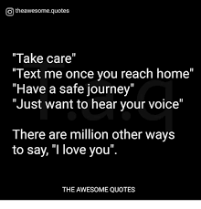 Just Wanted To Say I Love You Quotes Stunning Otheawesomequotes Take Care Text Me Once You Reach Home Have A Safe