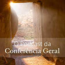 O Podcast da Conferência Geral